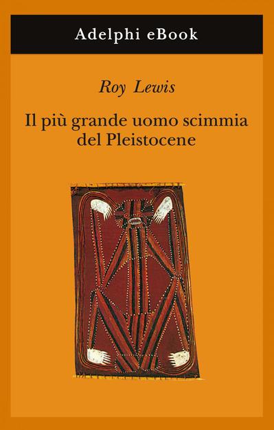 """Copertina del libro """"Il più grande uomo scimmia del pleistocene"""" di Roy Lewis."""